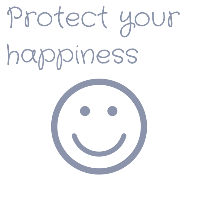 Protect your happiness