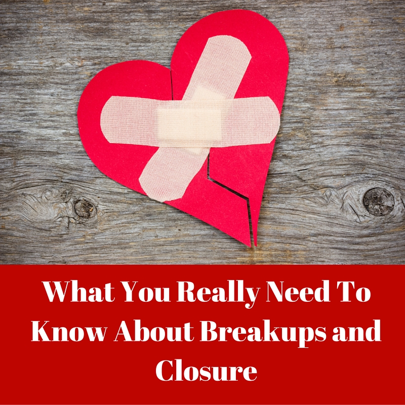 What You Really Need To Know About Breakups and Closure