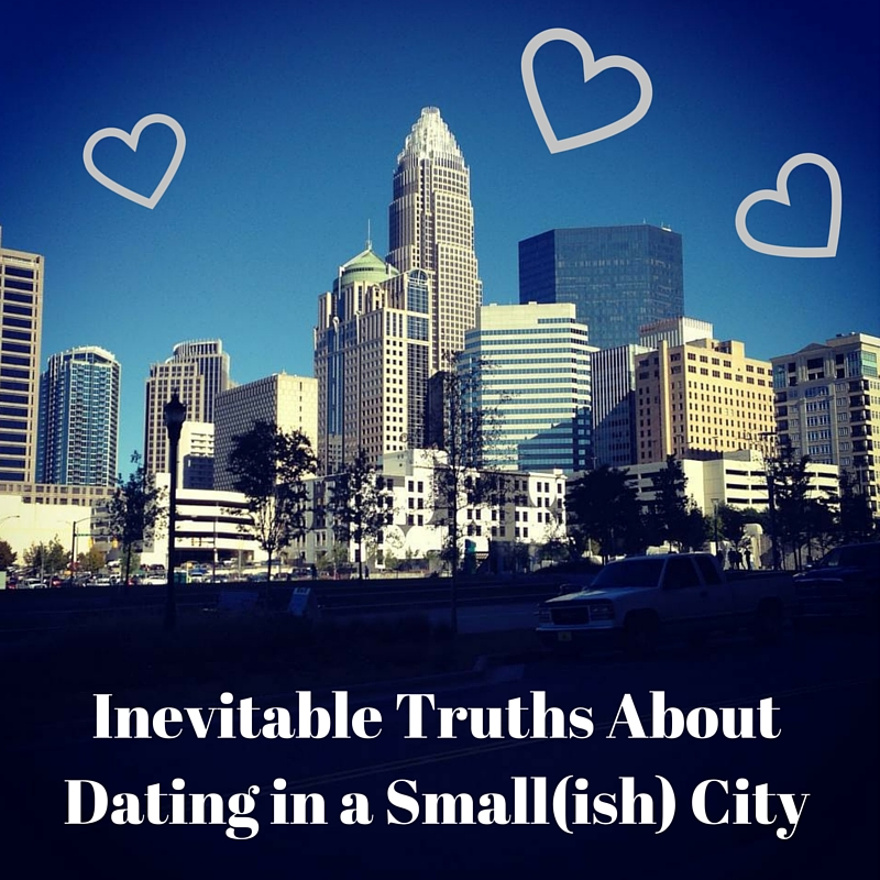 Inevitable Truths About Dating in a Small(ish) City
