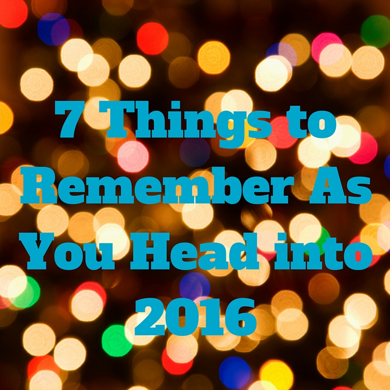 7 Things to Remember As You Head into 2016