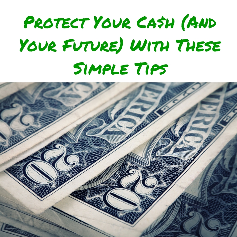 Protect Your Ca$h (And Your Future) With These Simple Tips