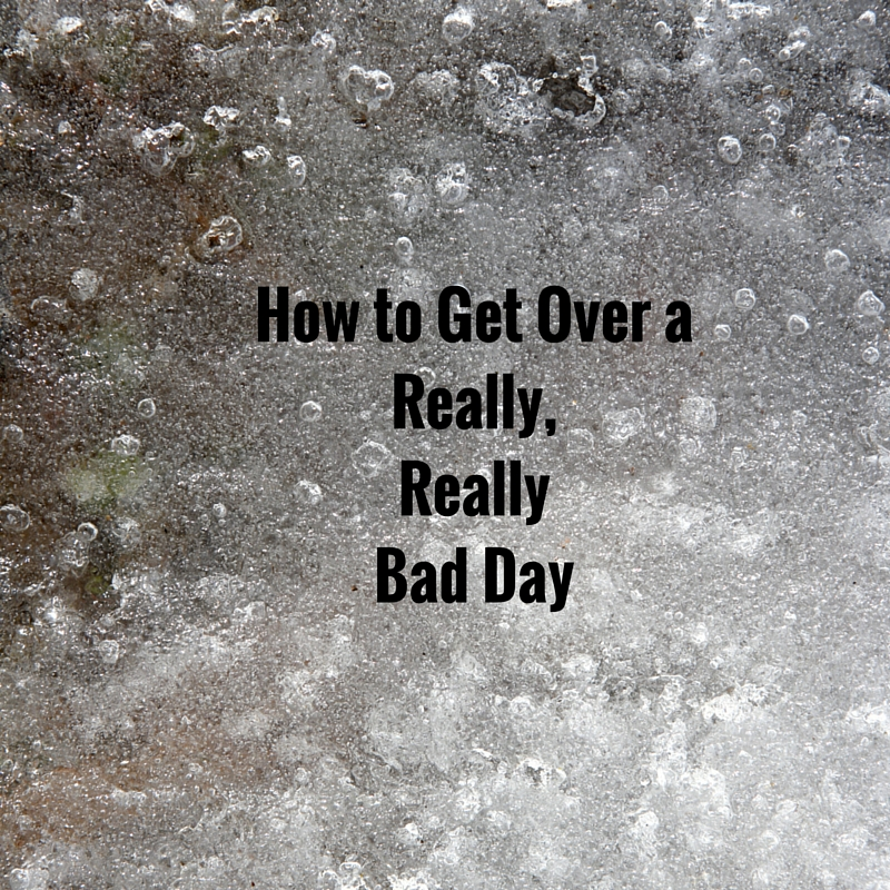 How To Get Over The Crappiest of Days