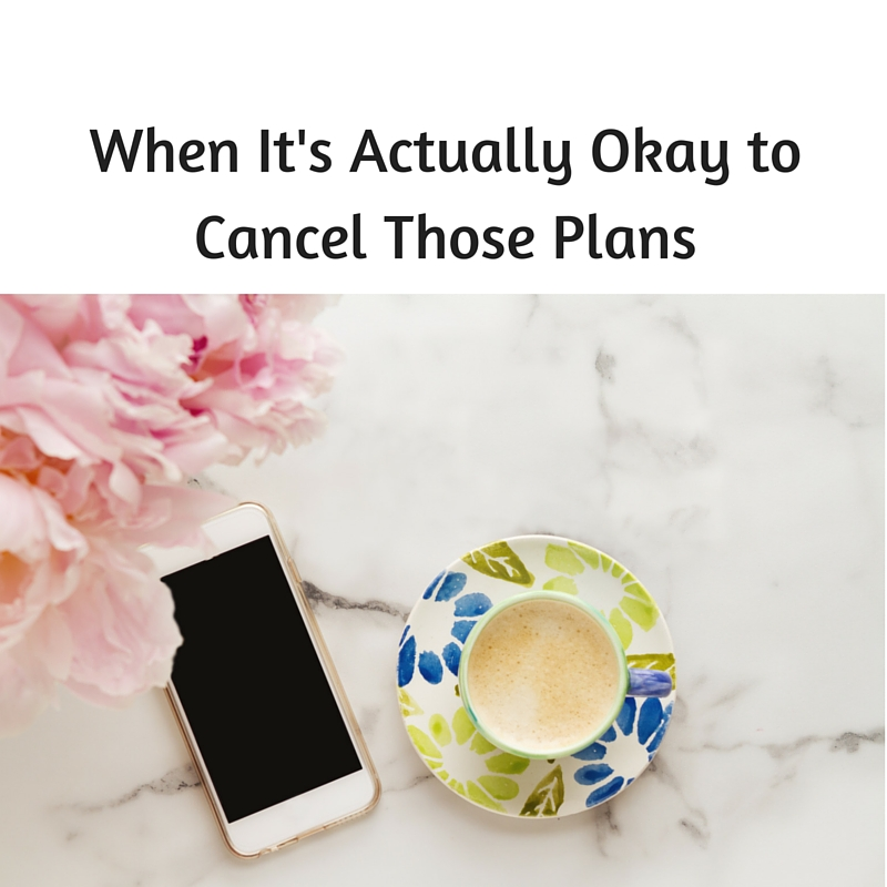 When It's Actually Okay to Cancel Those Plans